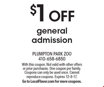 $1 OFF general admission. With this coupon. Not valid with other offers or prior purchases. One coupon per family. Coupons can only be used once. Cannot reproduce coupons. Expires 12-8-17. Go to LocalFlavor.com for more coupons.