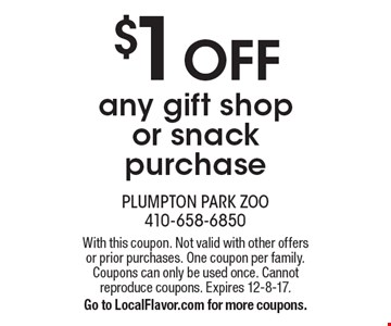 $1 OFF any gift shop or snack purchase. With this coupon. Not valid with other offers or prior purchases. One coupon per family. Coupons can only be used once. Cannot reproduce coupons. Expires 12-8-17. Go to LocalFlavor.com for more coupons.