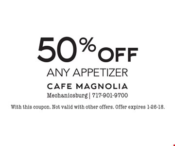 50% off any appetizer. With this coupon. Not valid with other offers. Offer expires 1-26-18.