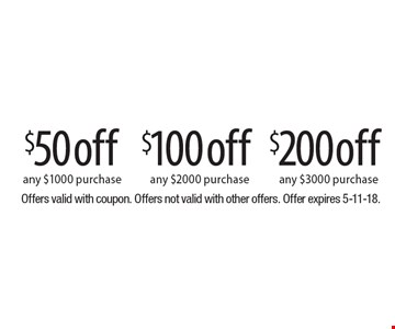 $200 off any $3000 purchase. $100 off any $2000 purchase. $50 off any $1000 purchase. Offers valid with coupon. Offers not valid with other offers. Offer expires 5-11-18.