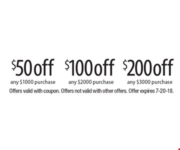 $50 off any $1000 purchase. $100 off any $2000 purchase. $200 off any $3000 purchase. Offers valid with coupon. Offers not valid with other offers. Offer expires 7-20-18.