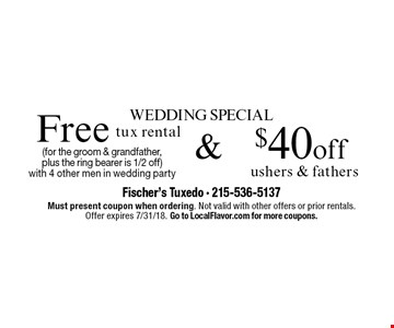 Wedding Special: $40 off ushers & fathers & Free tux rental (for the groom & grandfather, plus the ring bearer is 1/2 off) with 4 other men in wedding party. Must present coupon when ordering. Not valid with other offers or prior rentals. Offer expires 7/31/18. Go to LocalFlavor.com for more coupons.