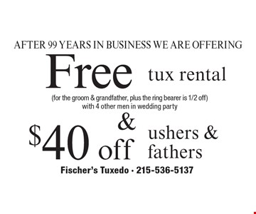 After 99 years in business we are offering $40 off ushers & fathers. Free tux rental (for the groom & grandfather, plus the ring bearer is 1/2 off) with 4 other men in wedding party.