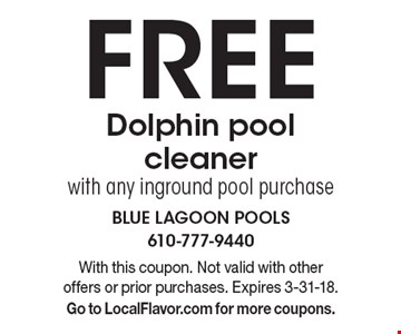 Free Dolphin pool cleaner with any inground pool purchase. With this coupon. Not valid with other offers or prior purchases. Expires 3-31-18. Go to LocalFlavor.com for more coupons.