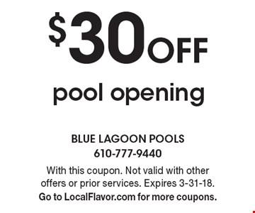 $30 Off pool opening. With this coupon. Not valid with other offers or prior services. Expires 3-31-18. Go to LocalFlavor.com for more coupons.