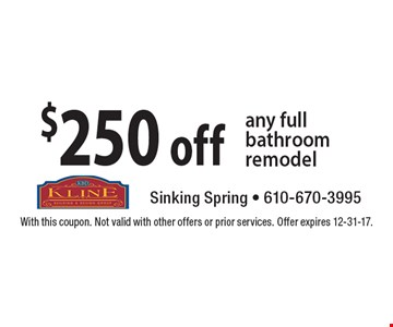 $250 off any full bathroom remodel. With this coupon. Not valid with other offers or prior services. Offer expires 12-31-17.