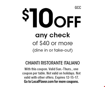 $10 Off any check of $40 or more (dine in or take-out). With this coupon. Valid Sun.-Thurs., one coupon per table. Not valid on holidays. Not valid with other offers. Expires 12-15-17. Go to LocalFlavor.com for more coupons.