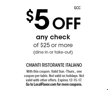 $5 Off any check of $25 or more (dine in or take-out). With this coupon. Valid Sun.-Thurs., one coupon per table. Not valid on holidays. Not valid with other offers. Expires 12-15-17. Go to LocalFlavor.com for more coupons.