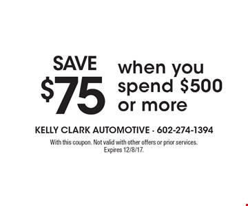 SAVE $75 when you spend $500 or more. With this coupon. Not valid with other offers or prior services. Expires 12/8/17.
