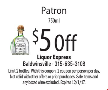 $5 Off Patron 750ml. Limit 2 bottles. With this coupon. 1 coupon per person per day. Not valid with other offers or prior purchases. Sale items and any boxed wine excluded. Expires 12/1/17.
