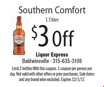 $3 Off Southern Comfort 1.5 liter. Limit 2 bottles With this coupon. 1 coupon per person per day. Not valid with other offers or prior purchases. Sale items and any boxed wine excluded. Expires 12/1/17.