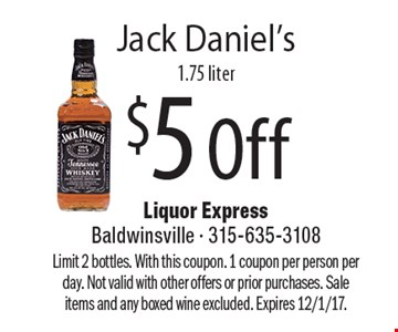 $5 Off Jack Daniel's 1.75 liter. Limit 2 bottles. With this coupon. 1 coupon per person per day. Not valid with other offers or prior purchases. Sale items and any boxed wine excluded. Expires 12/1/17.