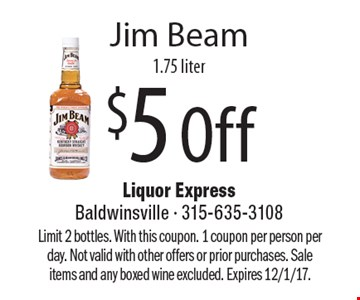 $5 Off Jim Beam 1.75 liter. Limit 2 bottles. With this coupon. 1 coupon per person per day. Not valid with other offers or prior purchases. Sale items and any boxed wine excluded. Expires 12/1/17.