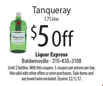 $5 Off Tanqueray 1.75 liter. Limit 2 bottles. With this coupon. 1 coupon per person per day. Not valid with other offers or prior purchases. Sale items and any boxed wine excluded. Expires 12/1/17.