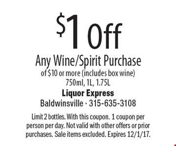 $1 Off Any Wine/Spirit Purchase of $10 or more (includes box wine)750ml, 1L, 1.75L. Limit 2 bottles. With this coupon. 1 coupon per person per day. Not valid with other offers or prior purchases. Sale items excluded. Expires 12/1/17.