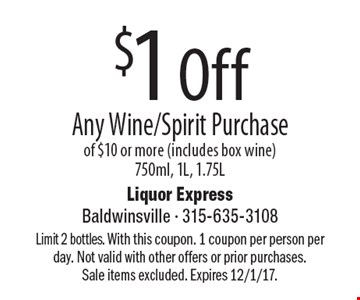 $1 Off Any Wine/Spirit Purchase of $10 or more (includes box wine)750ml, 1L, 1.75L. Limit 2 bottles. With this coupon. 1 coupon per person per day. Not valid with other offers or prior purchases.Sale items excluded. Expires 12/1/17.