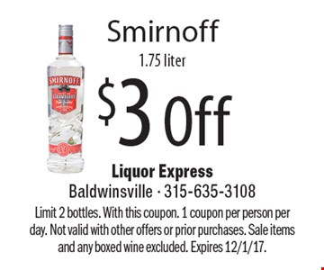 $3 Off Smirnoff 1.75 liter. Limit 2 bottles. With this coupon. 1 coupon per person per day. Not valid with other offers or prior purchases. Sale items and any boxed wine excluded. Expires 12/1/17.