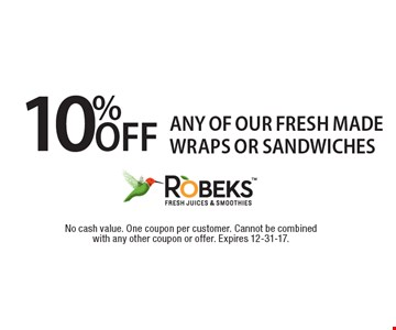 10% OFF any of our Fresh made Wraps or Sandwiches. No cash value. One coupon per customer. Cannot be combined with any other coupon or offer. Expires 12-31-17.