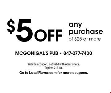 $5 Off anypurchase of $25 or more. With this coupon. Not valid with other offers.Expires 2-2-18. Go to LocalFlavor.com for more coupons.