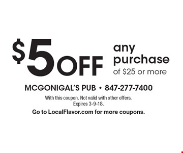 $5 Off any purchase of $25 or more. With this coupon. Not valid with other offers.Expires 3-9-18. Go to LocalFlavor.com for more coupons.