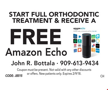 Free Amazon Echo Start Full Orthodontic Treatment & Receive A. Coupon must be present. Not valid with any other discounts or offers. New patients only. Expires 2/9/18.