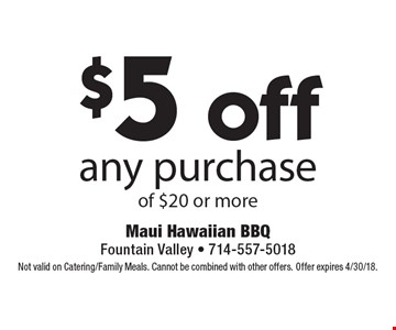 $5 off any purchase of $20 or more. Not valid on Catering/Family Meals. Cannot be combined with other offers. Offer expires 4/30/18.