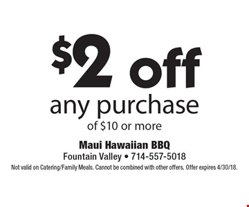 $2 off any purchase of $10 or more. Not valid on Catering/Family Meals. Cannot be combined with other offers. Offer expires 4/30/18.