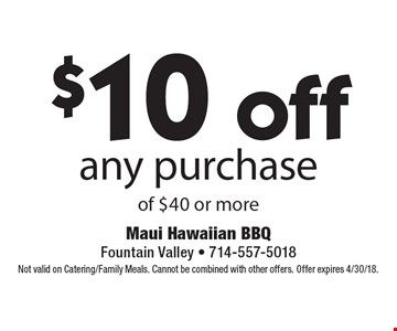 $10 off any purchase of $40 or more. Not valid on Catering/Family Meals. Cannot be combined with other offers. Offer expires 4/30/18.