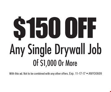 $150 OFF Any Single Drywall Job Of $1,000 Or More. With this ad. Not to be combined with any other offers. Exp. 11-17-17 - ANYO0609