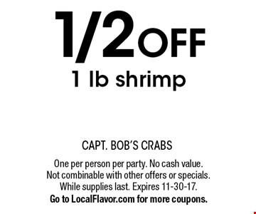 1/2 OFF 1 lb shrimp. One per person per party. No cash value. Not combinable with other offers or specials. While supplies last. Expires 11-30-17. Go to LocalFlavor.com for more coupons.