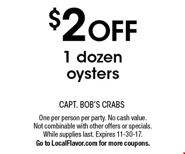 $2 OFF 1 dozen oysters. One per person per party. No cash value. Not combinable with other offers or specials. While supplies last. Expires 11-30-17. Go to LocalFlavor.com for more coupons.