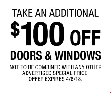 Take an additional $100 off DOORS & WINDOWS. Not to be combined with any other advertised special price. Offer expires 4/6/18.