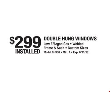 $299 Installed double hung windows. Low E/Argon Gas, Welded Frame & Sash, Custom Sizes Model. DH900 - Min. 4 - Exp. 6/15/18.