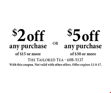 $5 off any purchase of $30 or more. $2 off any purchase of $15 or more. With this coupon. Not valid with other offers. Offer expires 12-8-17.