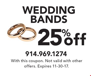 25% off WEDDING BANDS. With this coupon. Not valid with other offers. Expires 11-30-17.