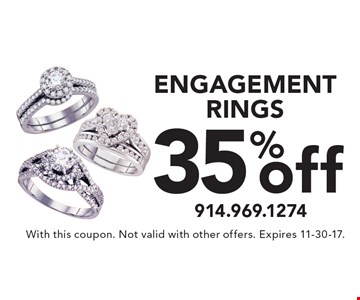 35% off ENGAGEMENT RINGS. With this coupon. Not valid with other offers. Expires 11-30-17.