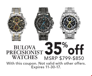 35% off BULOVA PRECISIONIST WATCHES. MSRP $799-$850. With this coupon. Not valid with other offers. Expires 11-30-17.