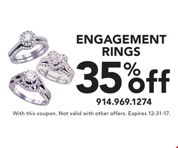 35% off ENGAGEMENT RINGS. With this coupon. Not valid with other offers. Expires 12-31-17.