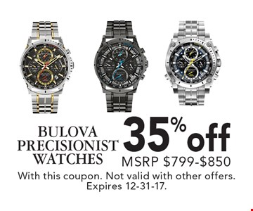 35% off BULOVA PRECISIONIST WATCHES MSRP $799-$850. With this coupon. Not valid with other offers. Expires 12-31-17.