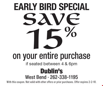 Early Bird Special- save15% on your entire purchase if seated between 4 & 6pm. With this coupon. Not valid with other offers or prior purchases. Offer expires 2-2-18.