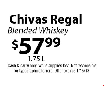 $57.99 Chivas Regal Blended Whiskey 1.75 L. Cash & carry only. While supplies last. Not responsible for typographical errors. Offer expires 1/15/18.