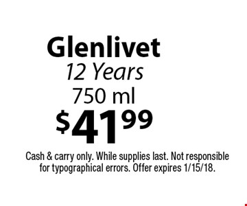 $41.99 Glenlivet 12 Years 750 ml. Cash & carry only. While supplies last. Not responsible for typographical errors. Offer expires 1/15/18.