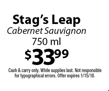$33.99 Stag's Leap Cabernet Sauvignon 750 ml. Cash & carry only. While supplies last. Not responsible for typographical errors. Offer expires 1/15/18.