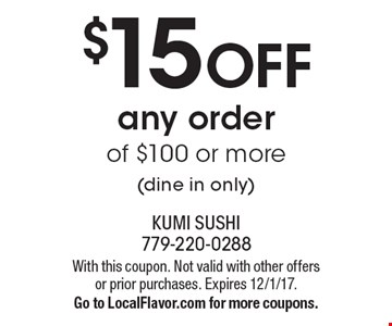 $15 OFF any order of $100 or more (dine in only). With this coupon. Not valid with other offers or prior purchases. Expires 12/1/17. Go to LocalFlavor.com for more coupons.