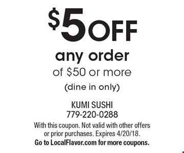 $5 OFF any order of $50 or more (dine in only). With this coupon. Not valid with other offers or prior purchases. Expires 4/20/18. Go to LocalFlavor.com for more coupons.