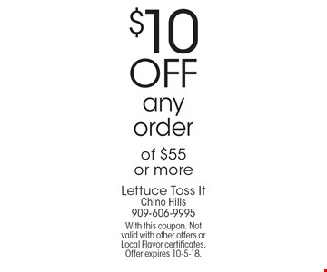 $10 off any order of $55 or more. With this coupon. Not valid with other offers or Local Flavor certificates. Offer expires 10-5-18.