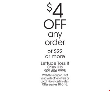 $4 off any order of $22 or more. With this coupon. Not valid with other offers or Local Flavor certificates. Offer expires 10-5-18.