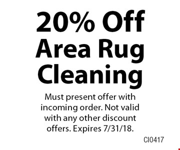 20% Off Area Rug Cleaning. Must present offer with incoming order. Not valid with any other discount offers. Expires 7/31/18.CI0417
