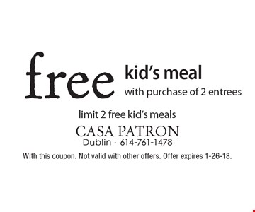 Free kid's meal with purchase of 2 entrees limit 2 free kid's meals. With this coupon. Not valid with other offers. Offer expires 1-26-18.