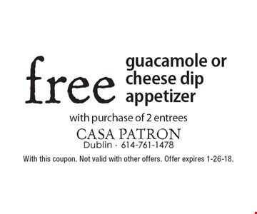 Free guacamole or cheese dip appetizer with purchase of 2 entrees. With this coupon. Not valid with other offers. Offer expires 1-26-18.